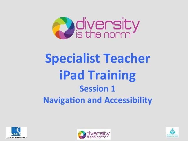 Specialist Teacher   iPad Training         Session 1 Naviga6on and Accessibility