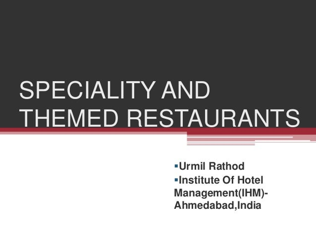 SPECIALITY AND  THEMED RESTAURANTS  Urmil Rathod  Institute Of Hotel  Management(IHM)-  Ahmedabad,India