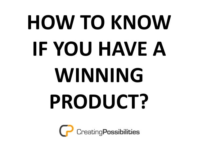 HOW TO KNOW  IF YOU HAVE A  WINNING  PRODUCT?