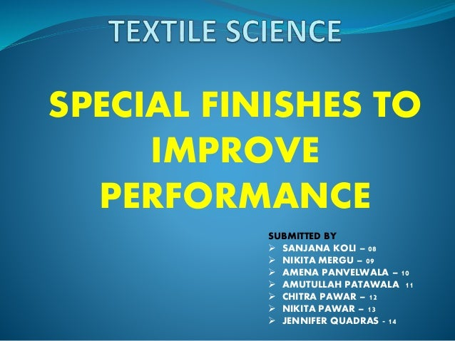SPECIAL FINISHES TO IMPROVE PERFORMANCE SUBMITTED BY  SANJANA KOLI – 08  NIKITA MERGU – 09  AMENA PANVELWALA – 10  AMU...