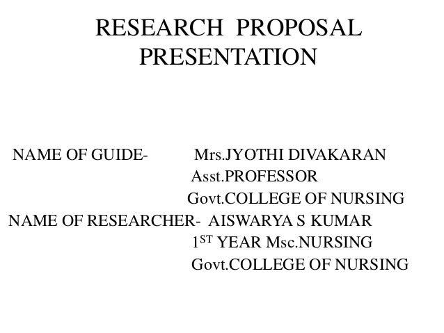 RESEARCH PROPOSALPRESENTATIONNAME OF GUIDE- Mrs.JYOTHI DIVAKARANAsst.PROFESSORGovt.COLLEGE OF NURSINGNAME OF RESEARCHER- A...