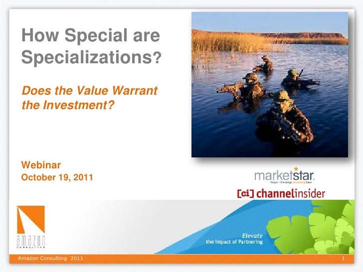 How Special are Specializations? Does the Value Warrant the Investment? Webinar October 19, 2011Amazon Consulting 2011    1