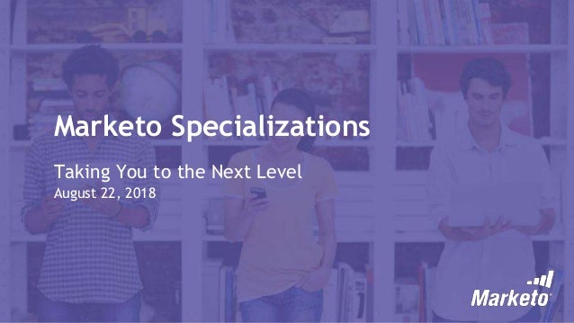 [WEBINAR] - Marketo Specialization - Aug 2018