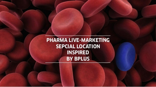 © Copyright 2014 Bplus – Gruppe PHARMA LIVE-MARKETING SEPCIAL LOCATION INSPIRED BY BPLUS