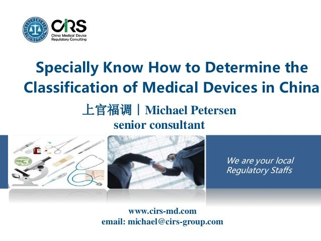 We are your local Regulatory Staffs Specially Know How to Determine the Classification of Medical Devices in China 上官福调|Mi...
