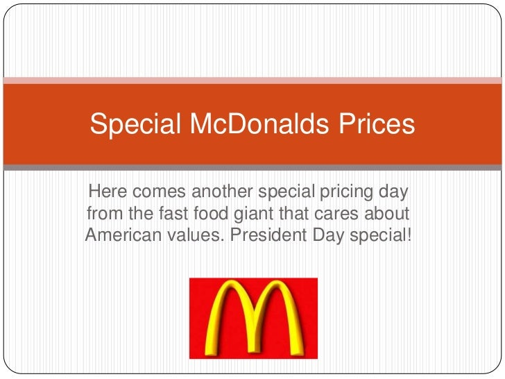 Special McDonalds PricesHere comes another special pricing dayfrom the fast food giant that cares aboutAmerican values. Pr...