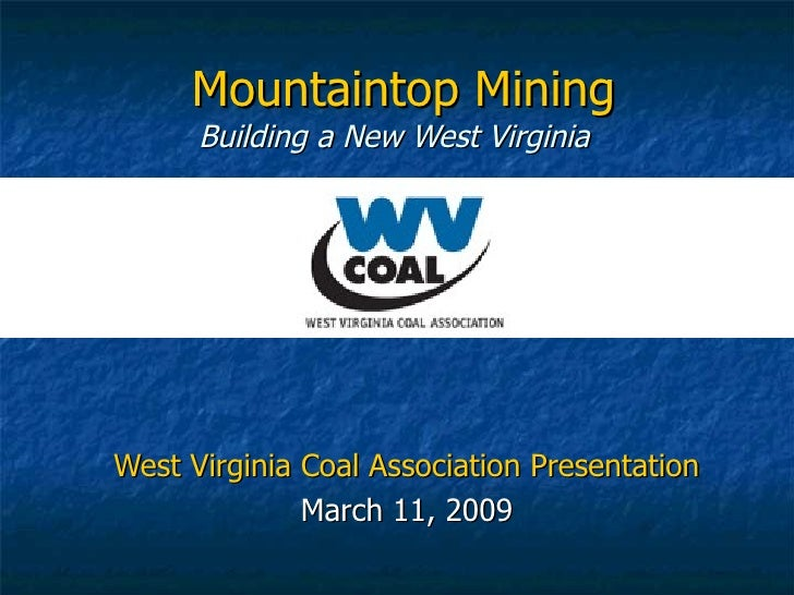 Mountaintop Mining Building a New West Virginia  West Virginia Coal Association Presentation March 11, 2009