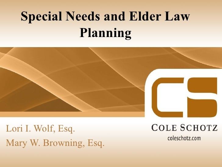 Special Needs and Elder Law             PlanningLori I. Wolf, Esq.Mary W. Browning, Esq.