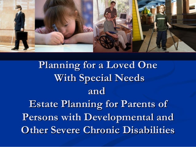 Planning for a Loved One With Special Needs and Estate Planning for Parents of Persons with Developmental and Other Severe...