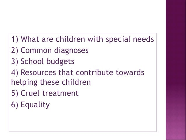ž A    child with special needs who possess  disabilities of physical, sensory, emotional,  or behavioural nature. This ...