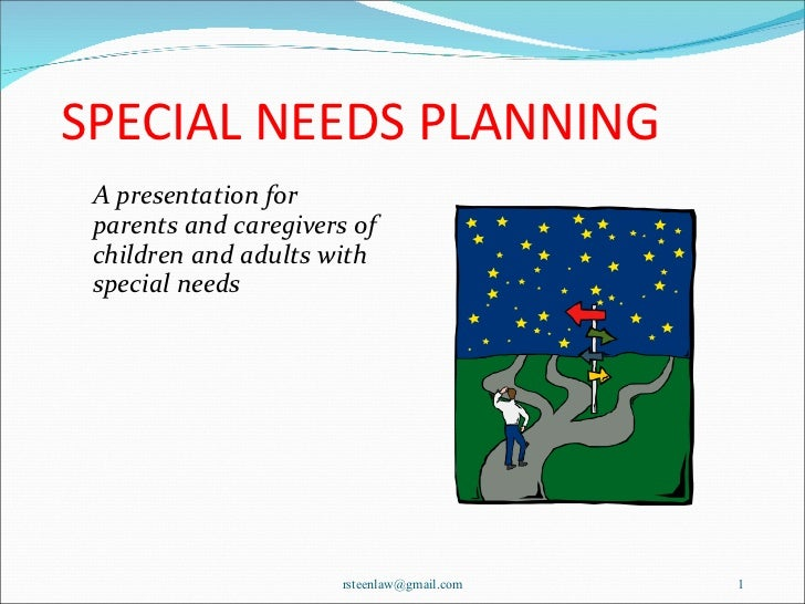 SPECIAL NEEDS PLANNING <ul><li>A presentation for parents and caregivers of children and adults with special needs </li></...