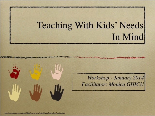 Teaching With Kids' Needs In Mind  Workshop - January 2014 Facilitator: Monica GHICU  http://openclipart.org/image/300px/s...