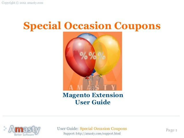 User Guide: Special Occasion Coupons Page 1Special Occasion CouponsMagento ExtensionUser GuideCopyright © 2012 amasty.comS...