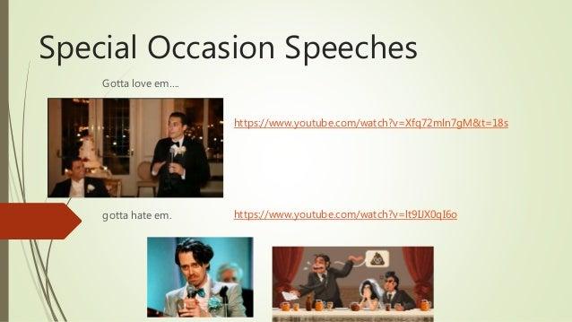 Special Occasion Speeches Gotta love em…. gotta hate em. https://www.youtube.com/watch?v=lt9IJX0qI6o https://www.youtube.c...