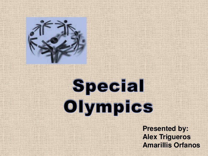 Special<br />Olympics<br />Presented by:<br />Alex Trigueros<br />Amarillis Orfanos<br />