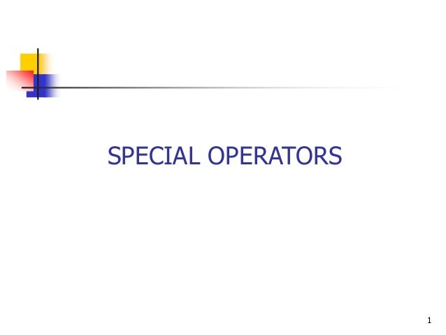 SPECIAL OPERATORS                    1