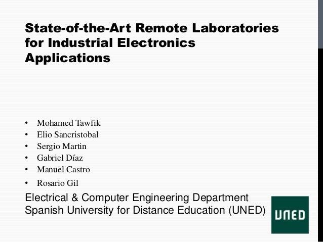 State-of-the-Art Remote Laboratoriesfor Industrial ElectronicsApplications•   Mohamed Tawfik•   Elio Sancristobal•   Sergi...