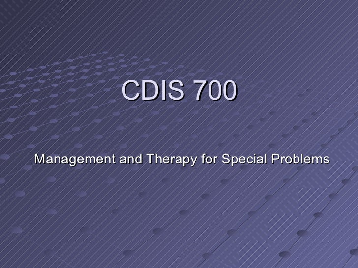 CDIS 700Management and Therapy for Special Problems
