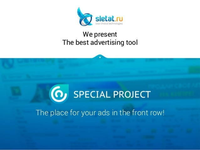 We present  The best advertising tool  The place for your ads in the front row!
