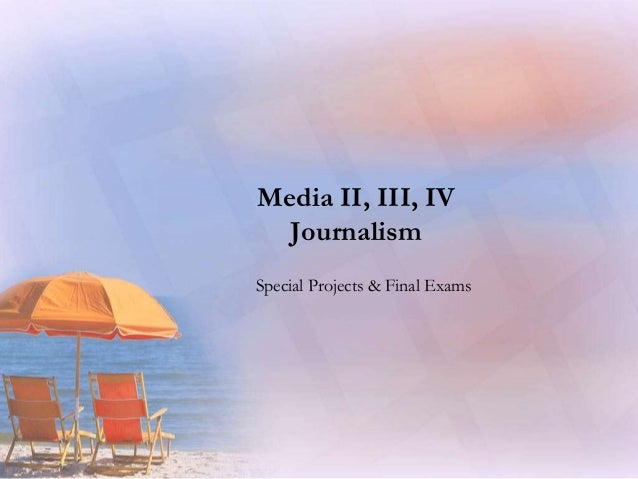 Media II, III, IV Journalism Special Projects & Final Exams