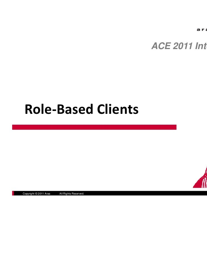 ACE 2011 International Role‐Based ClientsCopyright © 2011 Aras   All Rights Reserved.                     aras.com