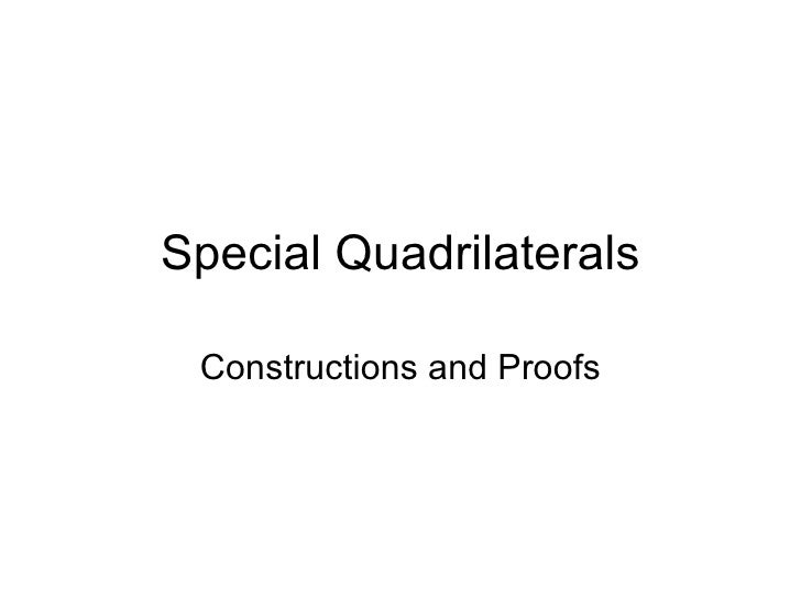 Special Quadrilaterals Constructions and Proofs
