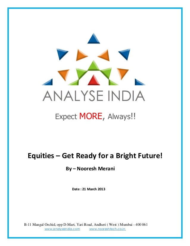 Expect MORE, Always!!  Equities – Get Ready for a Bright Future!                         By – Nooresh Merani              ...