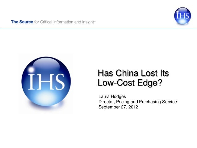 Has China Lost ItsLow-Cost Edge?Laura HodgesDirector, Pricing and Purchasing ServiceSeptember 27, 2012