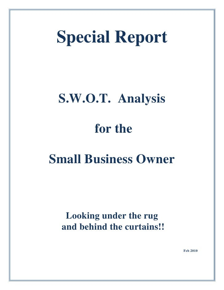 Special Report    S.W.O.T. Analysis            for the  Small Business Owner       Looking under the rug   and behind the ...