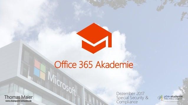 Thomas Maier www.sharepoint-schwabe.de Office 365 Akademie Dezember 2017 Special Security & Compliance