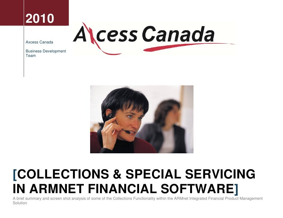 2010        Axcess Canada         Business Development        Team     [COLLECTIONS & SPECIAL SERVICING IN ARMNET FINANCIA...