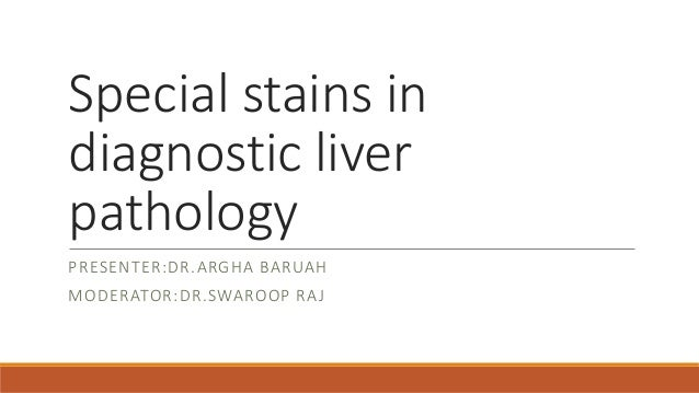SPECIAL STAINS USED IN DIAGNOSING LIVER PATHOLOGY