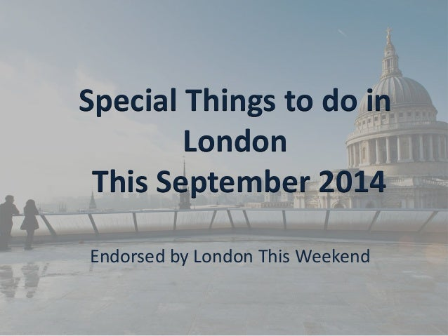 Special Things to do in London This September 2014  Endorsed by London This Weekend