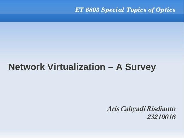 Network Virtualization – A Survey ET6803SpecialTopicsofOptics Aris Cahyadi Risdianto 23210016