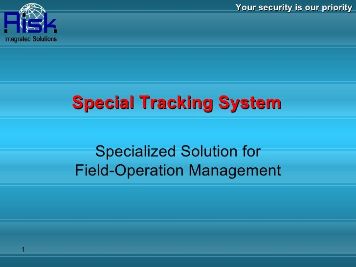 Your security is our priority Special Tracking System Specialized Solution for Field-Operation Management
