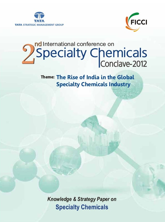 International conference on Conclave-20122 nd 2 nd Knowledge & Strategy Paper on Specialty Chemicals The Rise of India in ...