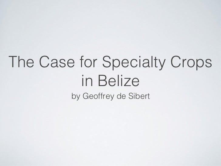 The Case for Specialty Crops         in Belize        by Geoffrey de Sibert