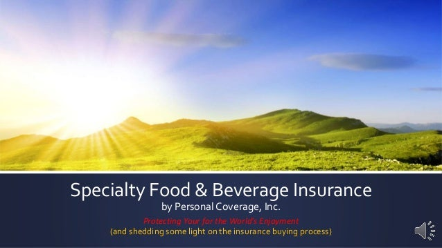 Specialty Food & Beverage Insurance by Personal Coverage, Inc. Protecting Your for the World's Enjoyment (and shedding som...