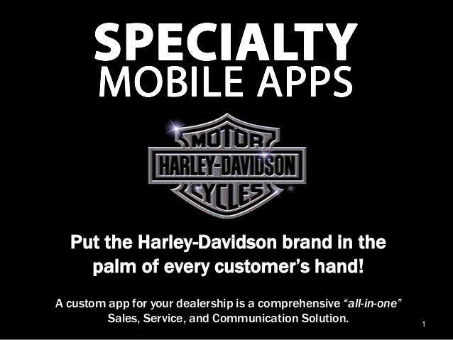 Put the Harley-Davidson brand in the    palm of every customer's hand!A custom app for your dealership is a comprehensive ...