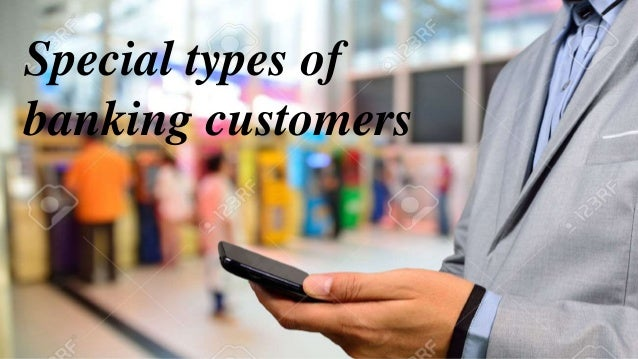 Special types of banking customers