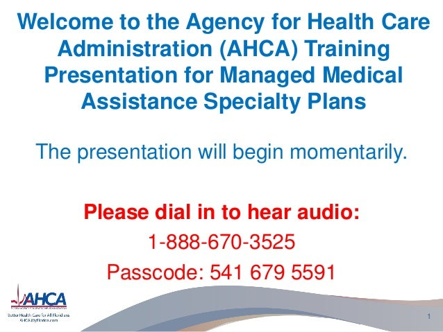 Welcome to the Agency for Health Care Administration (AHCA) Training Presentation for Managed Medical Assistance Specialty...