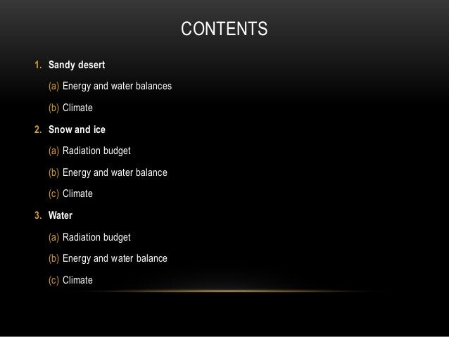 CONTENTS 1. Sandy desert (a) Energy and water balances (b) Climate 2. Snow and ice (a) Radiation budget (b) Energy and wat...