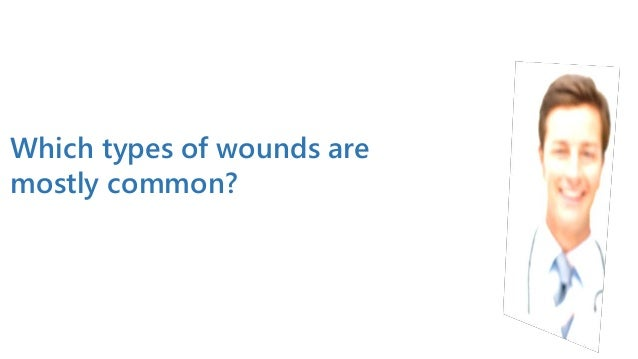 Which types of wounds are mostly common?