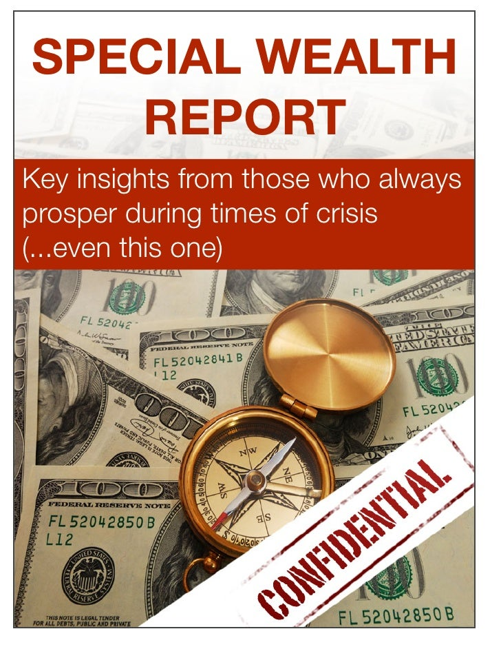 SPECIAL WEALTH    REPORT Key insights from those who always prosper during times of crisis (...even this one)