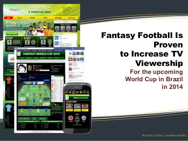 Fantasy Football Is Proven to Increase TV Viewership  For the upcoming World Cup in Brazil in 2014  By FanXT Ltd (UK) / Ju...