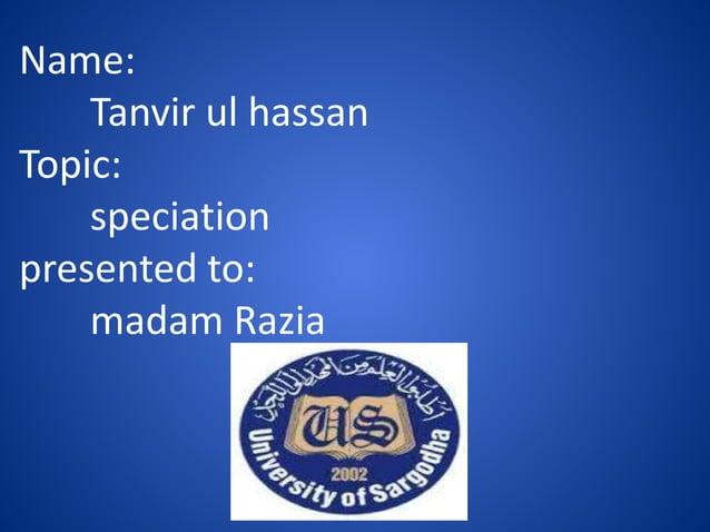 Name: Tanvir ul hassan Topic: speciation presented to: madam Razia