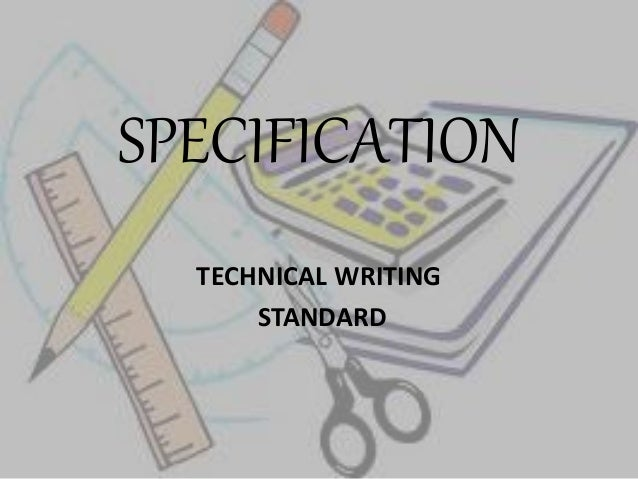 technical specification writing Writing technical specifications how to write a technical specification: 8 steps (with , detail the technical specifications that the product or assembly must meet.