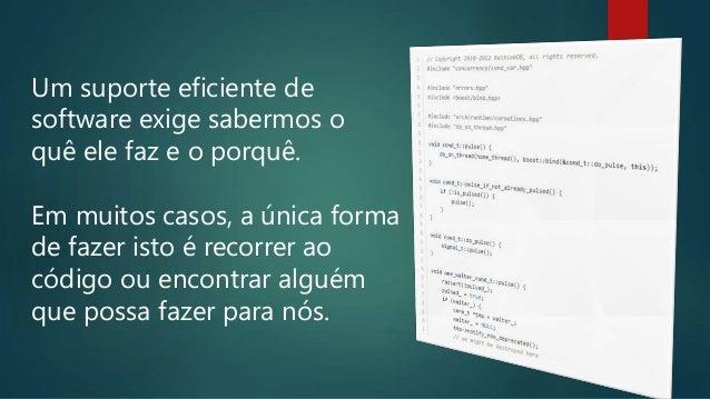 Código é, frequentemente, a única coisa em que podemos confiar; muita documentação é desatualizada antes do término do pro...