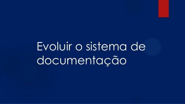 """Ao longo do tempo, mudanças ocorrem e provocam atualizações na """"documentação viva""""."""