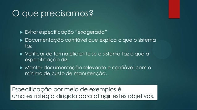"""O que precisamos?   Evitar especificação """"exagerada""""    Documentação confiável que explica o que o sistema faz    Verif..."""